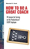 img - for How to Be a Great Coach: 24 Lessons for Turning on the Productivity of Every Employee by Marshall J. Cook (8-May-2015) Paperback book / textbook / text book