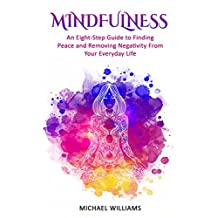 Mindfulness: An Eight-Step Guide to Finding Peace and Removing Negativity From Your Everyday Life (Mindfulness, Mindfulness For Beginners, Meditation, Buddhism, Zen)