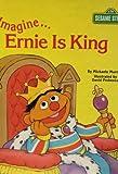 Imagine-- Ernie Is King, Michaela Muntean and Jim Henson, 0307631230