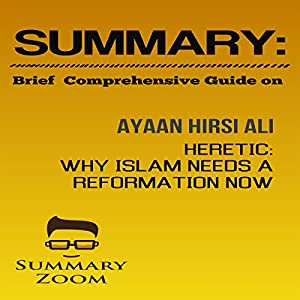 Summary: Brief Comprehensive Guide on Ayaan Hirsi Ali's Heretic: Why Islam Needs a Reformation Now Audiobook