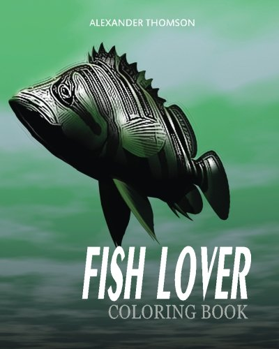 FISH LOVER Coloring Book: fish coloring book for adults (Volume 1)