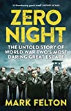 Zero Night: The Untold Story of World War Two's Most Daring Great Escape