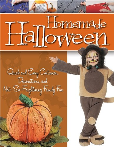 Homemade Halloween: Quick and Easy Costumes, Decorations, and Not-So-Frightening Family (Fun Homemade Decorations For Halloween)