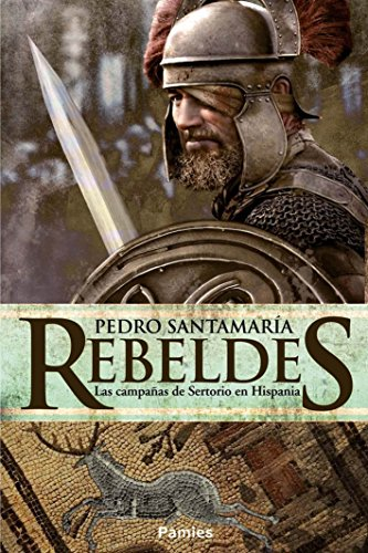 Rebeldes: Las campañas de Sertorio en Hispania (Spanish Edition) by [Santamaría,