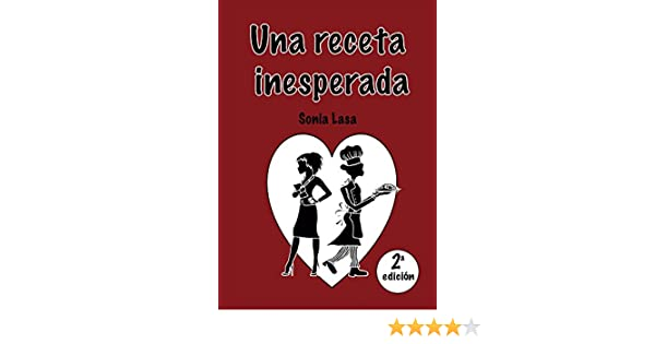 Una receta inesperada (Spanish Edition) - Kindle edition by Sonia Lasa. Literature & Fiction Kindle eBooks @ Amazon.com.