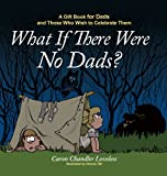 What If There Were No Dads?, Caron Chandler Loveless, 1416551999