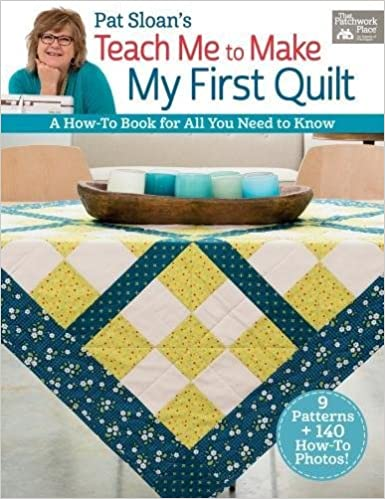 Pat Sloans Teach Me To Make My First Quilt A How To Book For All