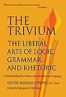 The Trivium: The Liberal Arts of Logic, Grammar, and Rhetoric