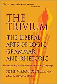 Sister Miriam Joseph - Trivium: The Liberal Arts Of Logic, Grammar & Rhetoric: The Liberal Arts Of Logic, Grammar And Rhetoric