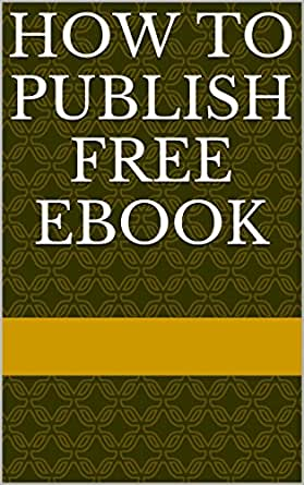 Amazon.com: how to publish free ebook: how to publish your
