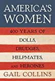 America's Women: Four Hundred Years of Dolls, Drudges, Helpmates, and Heroines
