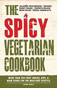 The Spicy Vegetarian Cookbook: More than 200 Fiery Snacks, Dips, and Main Dishes for the Meat-Free Lifestyle