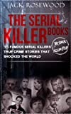 img - for The Serial Killer Books: 15 Famous Serial Killers True Crime Stories That Shocked The World (The Serial Killer Files) (Volume 1) book / textbook / text book