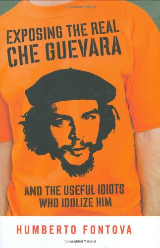 Read Online Exposing the Real Che Guevara: And the Useful Idiots Who Idolize Him PDF
