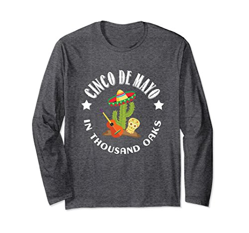 Unisex Cinco De Mayo In Thousand Oaks Long Sleeve Shirt Medium Dark - In Oaks The Oaks Thousand