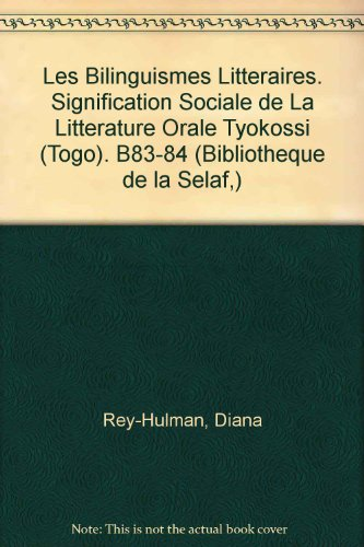 Les bilinguismes litteraires. Signification sociale de la litterature orale tyokossi (Togo)....