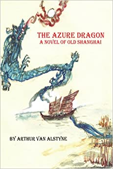 The Azure Dragon: A Novel of Old Shanghai