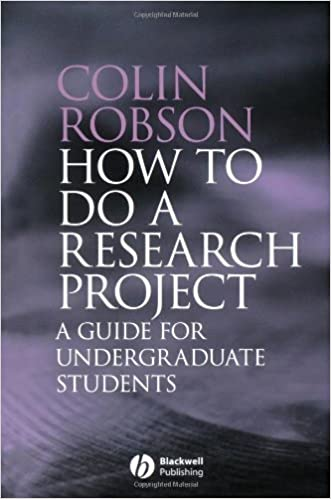 How to do a Research Project: A guide for undergraduate students by Robson, Colin (2007)