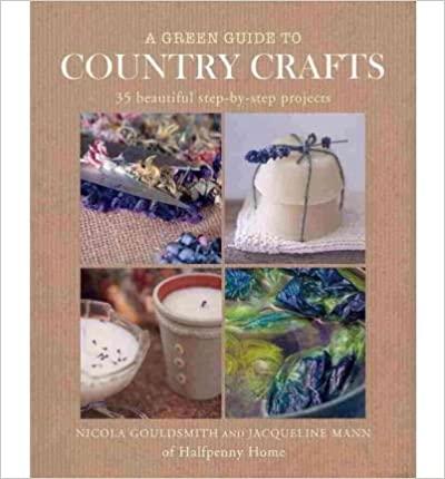 [ A Green Guide to Country Crafts: 35 Beautiful Step-By-Step Projects, from Weaving, Dyeing and Soap-Making to Patchwork, Candle-Making and More. Nicola ] A GREEN GUIDE TO COUNTRY CRAFTS: 35 BEAUTIFUL STEP-BY-STEP PROJECTS, FROM WEAVING, DYEING AND SOAP-M