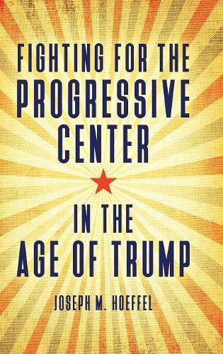 Fighting for the Progressive Center in the Age of Trump