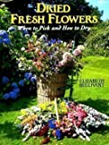 Dried Fresh Flowers from Your Garden, Elizabeth Bullivant, 0720718546
