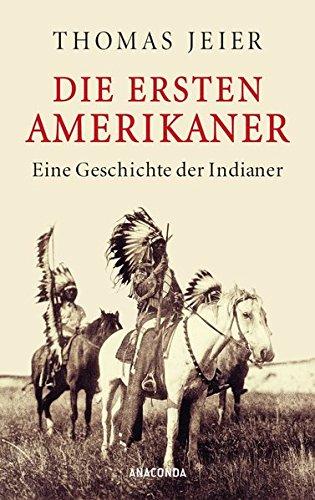 Die ersten Amerikaner: Eine Geschichte der Indianer