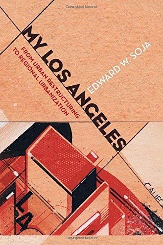 My Los Angeles: From Urban Restructuring to Regional Urbanization by Edward W. Soja (2014-03-14)