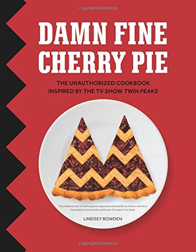 Damn Fine Cherry Pie: And Other Recipes from TV's Twin Peaks by Lindsey Bowden
