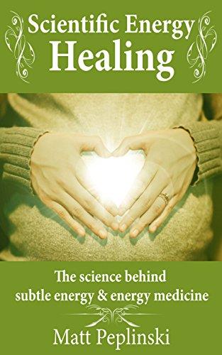 Scientific Energy Healing: A Scientific Manual of Energy Medicine & Psychic Energy