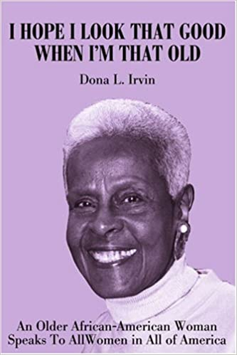 Book I Hope I Look That Good When I'm That Old: An Older African-American Woman Speaks To All Women in All of America: An Older African-American Woman<br> Speaks to All Women<br> in All of America