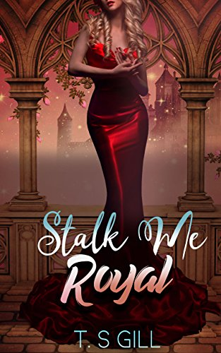 Stalk Me Royal (A Three Kingdoms Contemporary Royal Romance Book 1) by [Gill, T. S.]