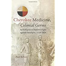 Cherokee Medicine, Colonial Germs: An Indigenous Nation's Fight against Smallpox, 1518–1824 (New Directions in Native American Studies Series)