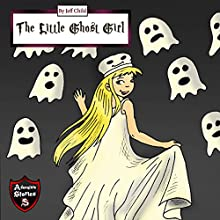 The Little Ghost Girl: Adventure Stories for Kids Audiobook by Jeff Child Narrated by John H Fehskens