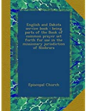 English and Dakota service book : being parts of the Book of common prayer set forth for use in the missionary jurisdiction of Niobrara