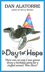 A Day For Hope: There was no way I was gonna throw a birthday party for a stuffed animal. Was there? (Savvy Stories) (English Edition)