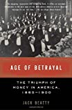 img - for Age of Betrayal: The Triumph of Money in America, 1865-1900 book / textbook / text book