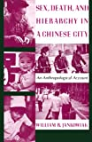 Sex, Death, and Hierarchy in a Chinese City : An Anthropological Account, Jankowiak, William R., 0231079613
