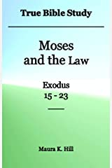 True Bible Study - Moses and the Law Exodus 15-23 Kindle Edition