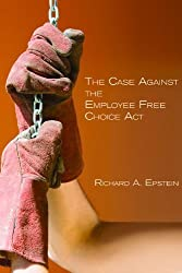 The Case Against the Employee Free Choice Act (Hoover Institution Press Publication) by Richard A. Epstein (2009-07-01)