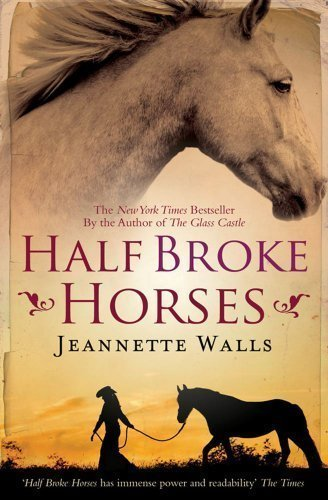 Book cover from By Jeannette Walls: Half Broke Horses: A True-Life Novel by Jeannette Walls