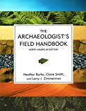 The Archaeologist's Field Handbook, Heather Burke and Claire Smith, 0759108838