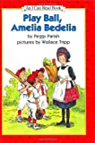 Play Ball, Amelia Bedelia, Peggy Parish, 0060267003