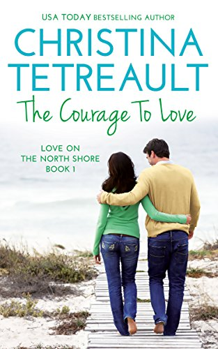 The Courage To Love (Love On The North Shore Book 1) by [Tetreault, Christina]