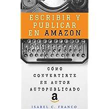 Escribir y publicar en Amazon: Cómo convertirte en autor autopublicado (Spanish Edition)