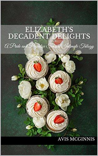 (Elizabeth's Decadent Delights: A Pride and Prejudice Sensual Intimate Collection)