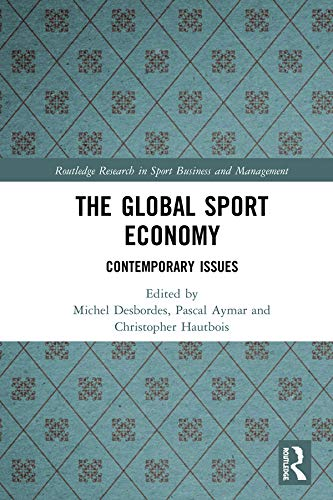 The Global Sport Economy: Contemporary Issues (Routledge Research in Sport Business and Management) por Michel Desbordes,Pascal Aymar,Christopher Hautbois