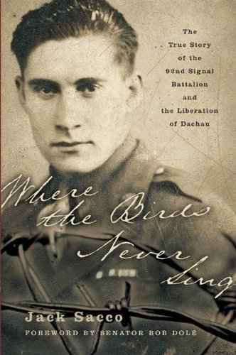 Where the Birds Never Sing: The True Story of the 92nd Signal Battalion and the Liberation of Dachau cover