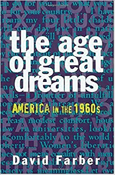 the era of the 60s in the book the age of great dreams america in the 1960s by david farber In this book, david farber grounds our understanding of the extraordinary history  of the 1960s by linking the events of that era to our country's grand projects of.