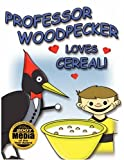 Professor Woodpecker® Loves Cereal, H. and T. Imaginations Unlimited, Inc, 1434338991