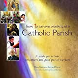 img - for How to Survive Working in a Catholic Parish: A Guide for Priests, Volunteers and Paid Parish Workers book / textbook / text book